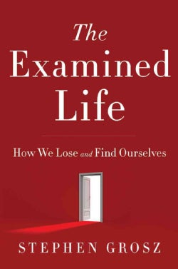 The Examined Life: How We Lose and Find Ourselves (Hardcover)