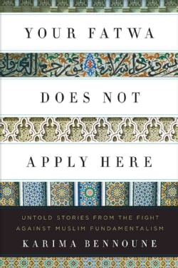 Your Fatwa Does Not Apply Here: Untold Stories from the Fight Against Muslim Fundamentalism (Hardcover)