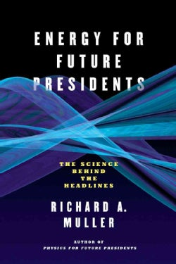 Energy for Future Presidents: The Science Behind the Headlines (Paperback)