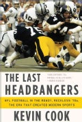 The Last Headbangers: NFL Football in the Rowdy, Reckless '70s - the Era That Created Modern Sports (Paperback)