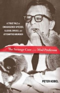 The Strange Case of the Mad Professor: A True Tale of Endangered Species, Illegal Drugs, and Attempted Murder (Hardcover)