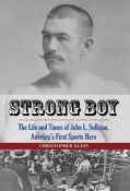 Strong Boy: The Life and Times of John L. Sullivan, America's First Sports Hero (Hardcover)