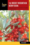 The Rocky Mountain Berry Book: Finding, Identifying, and Preparing Berries and Fruits Throughout the Rocky Mountains (Paperback)