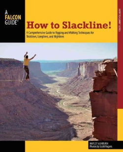 How to Slackline!: A Comprehensive Guide to Rigging and Walking Techniques for Tricklines, Longlines, and Highlines (Paperback)