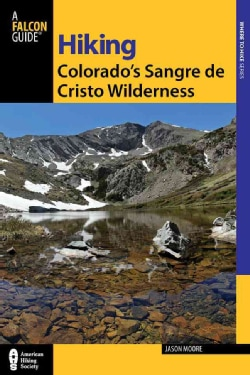 Hiking Colorado's Sangre De Cristos and Great Sand Dunes: A Guide to the Area's Greatest Hiking Adventures (Paperback)