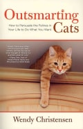 Outsmarting Cats: How to Persuade the Felines in Your Life to Do What You Want (Paperback)