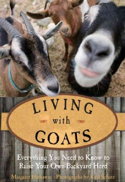 Living With Goats: Everything You Need to Know to Raise Your Own Backyard Herd (Paperback)