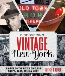 Discovering Vintage New York: A Guide to the City's Timeless Shops, Bars, Delis & More (Paperback)