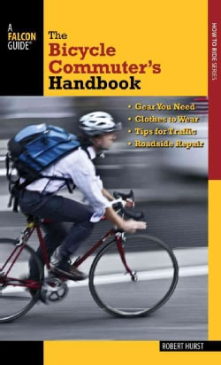 The Bicycle Commuter's Handbook: Gear You Need - Clothes to Wear - Tips for Traffic - Roadside Repair (Paperback)