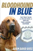 Bloodhound in Blue: The True Tales of Police Dog Jj and His Two-legged Partner (Hardcover)