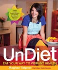 Undiet: The Shiny, Happy, Vibrant, Gluten-Free, Plant-Based Way to Look Better, Feel Better, and Live Better Each... (Paperback)