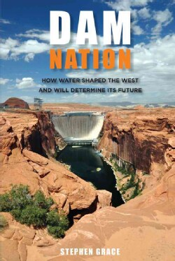 Dam Nation: How Water Shaped the West and Will Determine Its Future (Paperback)