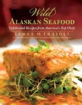 Wild Alaskan Seafood: Celebrated Recipes from America's Top Chefs (Paperback)
