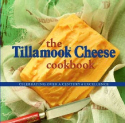 The Tillamook Cheese Cookbook: Celebrating over a Century of Excellence (Paperback)