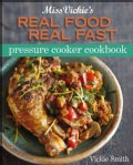 Miss Vickie's Real Food, Real Fast Pressure Cooker Cookbook (Paperback)