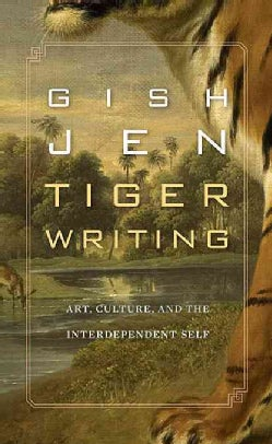 Tiger Writing: Art, Culture, and the Interdependent Self (Hardcover)
