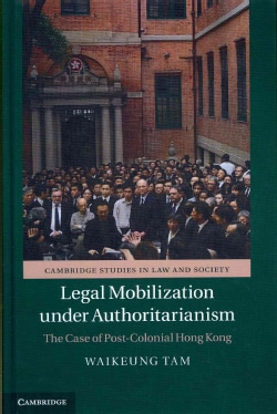 Legal Mobilization Under Authoritarianism: The Case of Post-Colonial Hong Kong (Hardcover)