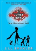 Motherhood Comes Naturally (And Other Vicious Lies) (Hardcover)
