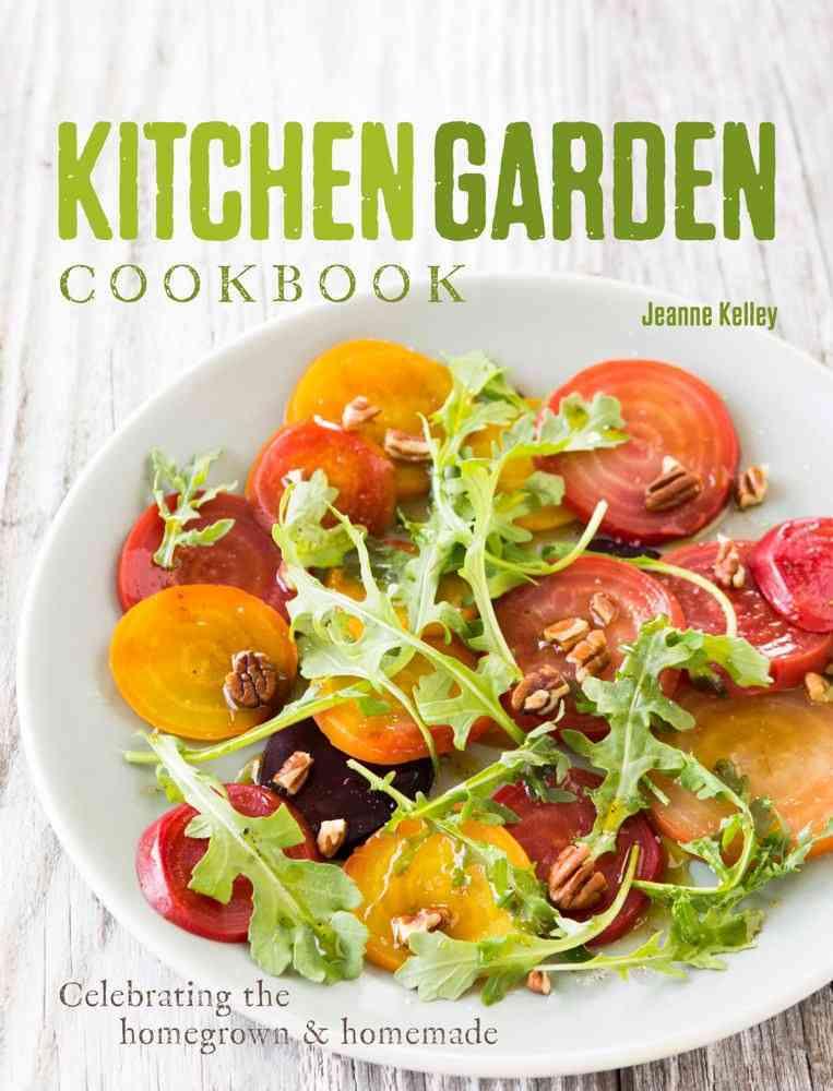 Kitchen Garden Cookbook: Celebrating the Homegrown & Homemade (Paperback)