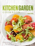 Kitchen Garden Cookbook: Celebrating the Homegrown & Homemade (Paperback)