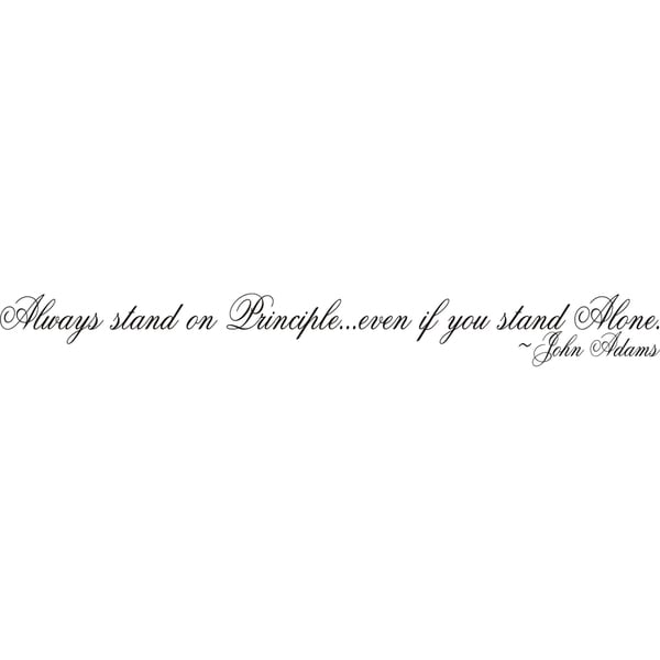 Design on Style Always stand on principle... even if you stand alone' John Adams Vinyl Art Quote