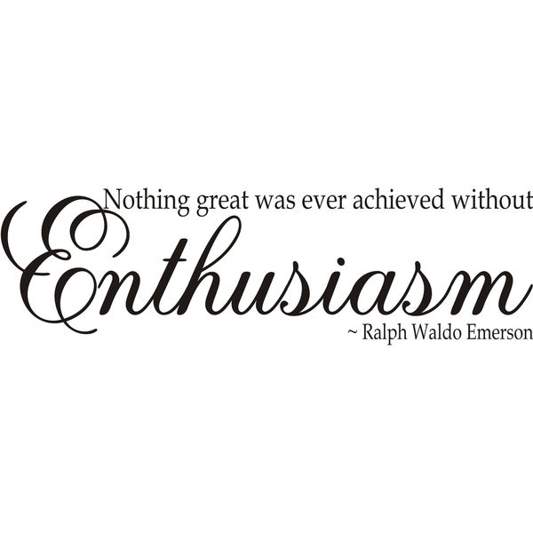 Design on Style 'Nothing great was ever achieved without Enthusiasm' Ralph Waldo Vinyl Art Quote