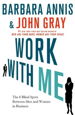 Work With Me: The 8 Blind Spots Between Men and Women in Business (Hardcover)