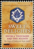 Sweet Delights from a Thousand and One Nights: The Story of Traditional Arab Sweets (Hardcover)