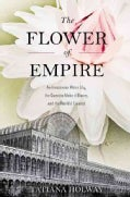 The Flower of Empire: An Amazonian Water Lily, the Quest to Make It Bloom, and the World It Created (Hardcover)