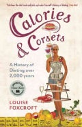 Calories & Corsets: A History of Dieting over 2,000 Years (Paperback)