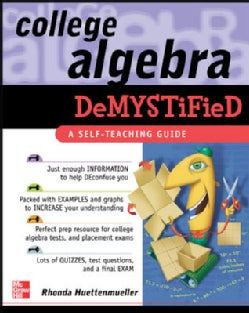 College Algebra Demystified: A Self Teaching Guide (Paperback)