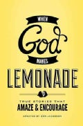 When God Makes Lemonade: True Stories That Amaze & Encourage (Paperback)