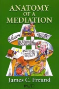 Anatomy of a Mediation: A Dealmaker's Distinctive Approach to Resolving Dollar Disputes and Other Commercial Conf... (Paperback)