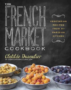 The French Market Cookbook: Vegetarian Recipes from My Parisian Kitchen (Paperback)