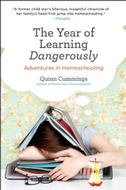The Year of Learning Dangerously: Adventures in Homeschooling (Paperback)