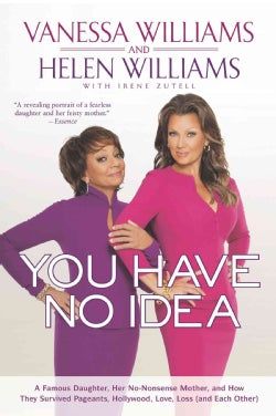 You Have No Idea: A Famous Daughter, Her No-Nonsense Mother, and How They Survived Pageants, Hollywood, Love, Los... (Paperback)
