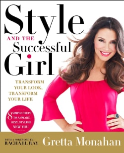 Style and the Successful Girl: Transform Your Look, Transform Your Life (Hardcover)