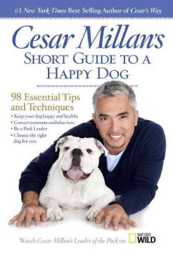 Cesar Millan's Short Guide to a Happy Dog: 98 Essential Tips and Techniques (Hardcover)