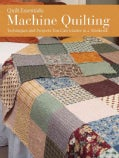 Quilt Essentials: Machine Quilting: Techniques and Projects You Can Master in a Weekend (Paperback)