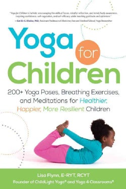 Yoga for Children: 200+ Yoga Poses, Breathing Exercises, and Meditations for Healthier, Happier, More Resilient C... (Paperback)