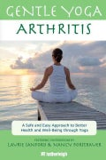 Gentle Yoga for Arthritis: A Safe and Easy Approach to Better Health and Well-being Through Yoga (Paperback)