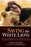 Saving the White Lions: One Woman's Battle for Africa's Most Sacred Animal (Paperback)