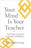 Your Mind Is Your Teacher: Self-Awakening Through Contemplative Meditation (Paperback)