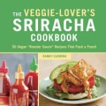"The Veggie-Lover's Sriracha Cookbook: 50 Vegan ""Rooster Sauce"" Recipes That Pack a Punch (Hardcover)"