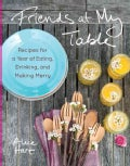 Friends at My Table: Recipes for a Year of Eating, Drinking, and Making Merry (Hardcover)