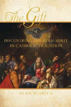 The Gift: Discovering the Holy Spirit in Catholic Tradition (Paperback)
