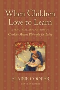 When Children Love to Learn: A Practical Application of Charlotte Mason's Philosophy for Today (Paperback)