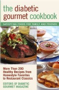 The Diabetic Gourmet Cookbook: More Than 200 Healthy Recipes from Homestyle Favorites to Restaurant Classics (Paperback)