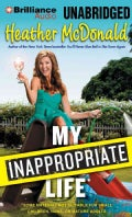 My Inappropriate Life: Some Material Not Suitable for Small Children, Nuns, or Mature Adults: Library Edition (CD-Audio)