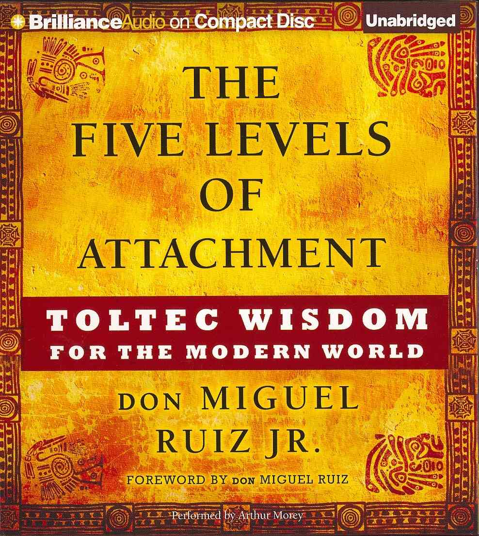 The Five Levels of Attachment: Toltec Wisdom for the Modern World (CD-Audio)